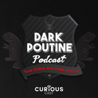 Dark Poutine - True Crime and Dark History