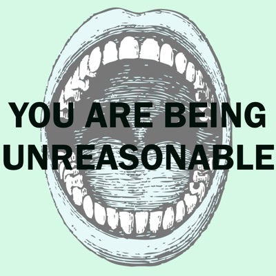 You Are Being Unreasonable