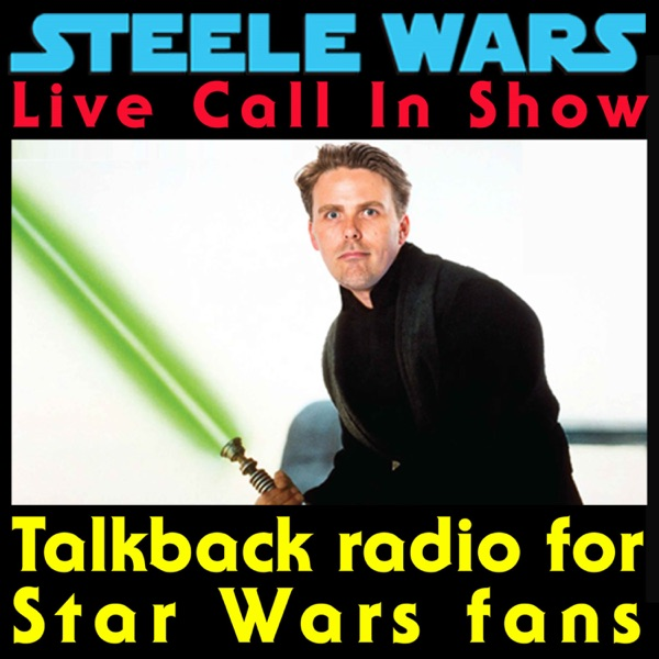 Steele Wars : Live Star Wars Call In Show