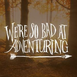 We're So Bad At Adventuring