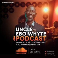 Uncle Ebo Whyte's Podcast