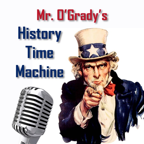 Mr. O'Grady's History Time Machine Podcast