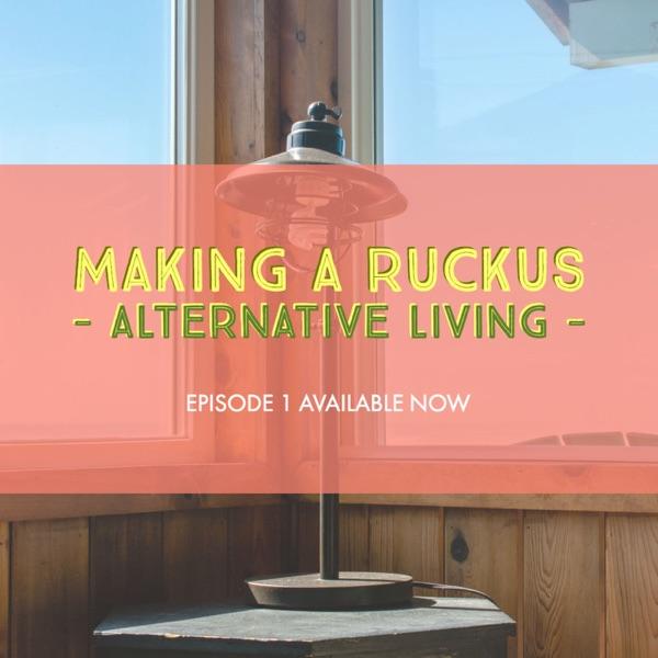 Making a Ruckus - Alternative Living