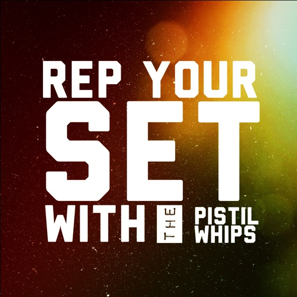 REP YOUR SET w/The Pistil Whips