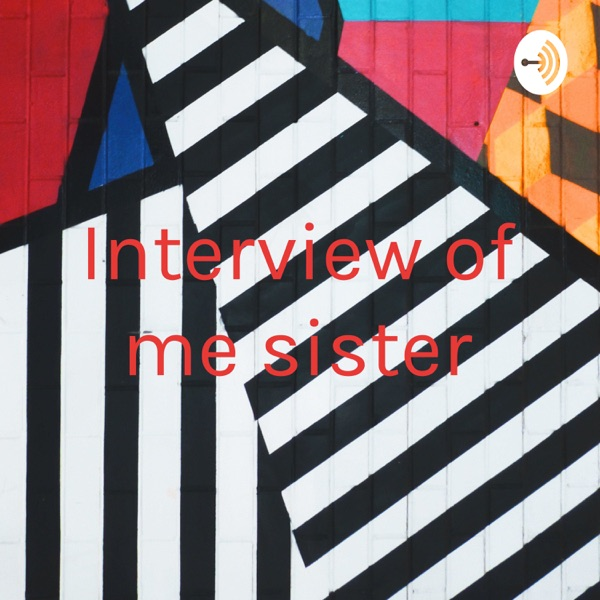 Interview of me sister