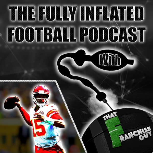 Fully Inflated Football Podcast   With: That Franchise Guy