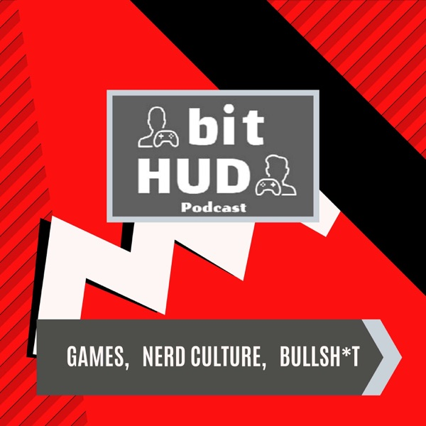 BitHUD Podcast: Gaming & Nerd Culture