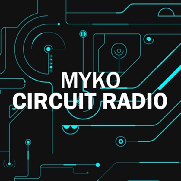 Myko presents Circuit Radio