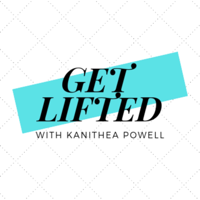 Get Lifted with Kanithea Powell podcast