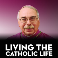 Living the Catholic Life - Bishop Campbell podcast