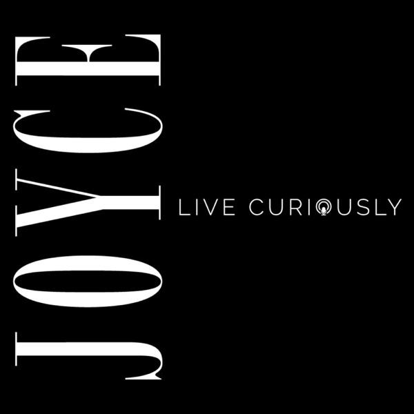 JOYCE: Live Curiously
