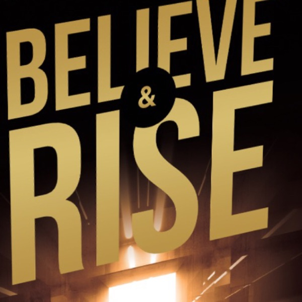 Believe and Rise