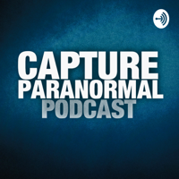 Capture Paranormal Podcast podcast