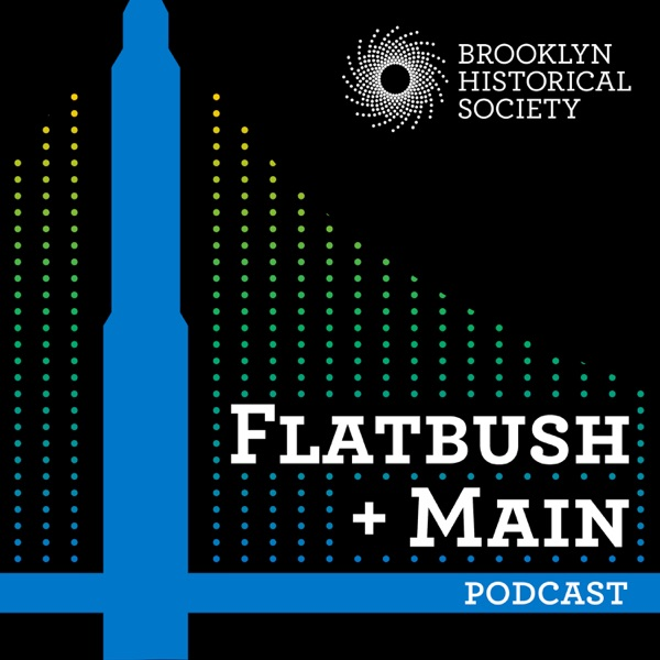 Flatbush + Main: A Podcast from Brooklyn Historical Society
