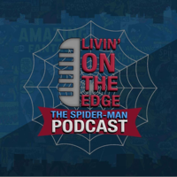 Livin' On The Edge: The Spider-Man Podcast podcast