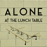 Alone At The Lunch Table Podcast podcast