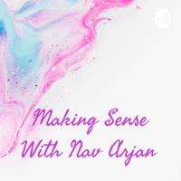 Making Sense WithNav Arjan podcast