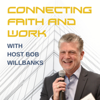 Connecting Faith and Work with Bob Willbanks podcast