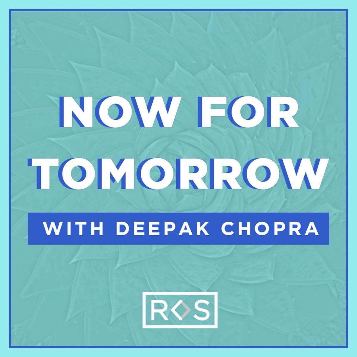 Now For Tomorrow with Deepak Chopra