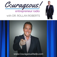 Courageous! Entrepreneur Podcast with Dr. Rollan Roberts podcast