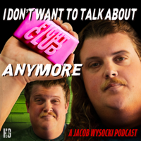 Podcast cover art for I Don't Want To Talk About Fight Club Anymore