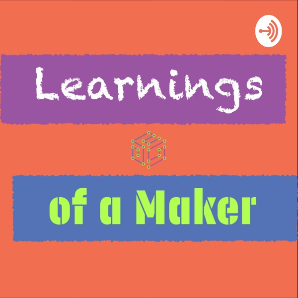 Learnings of a Maker