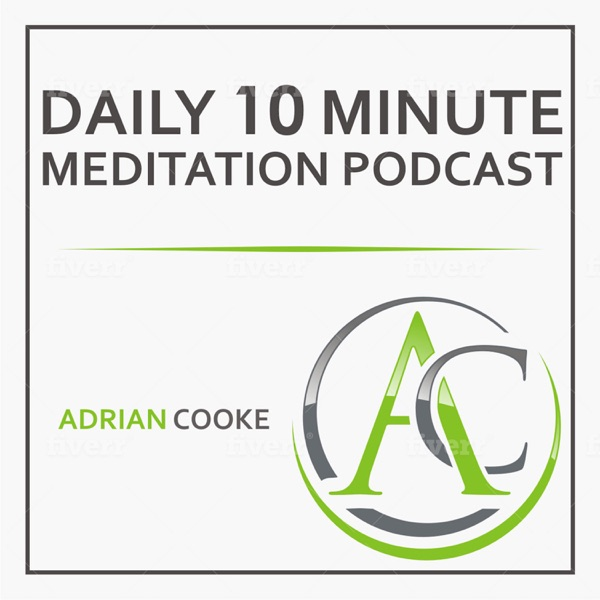 Adrian Cooke | Your 10 Minute Meditation Podcast