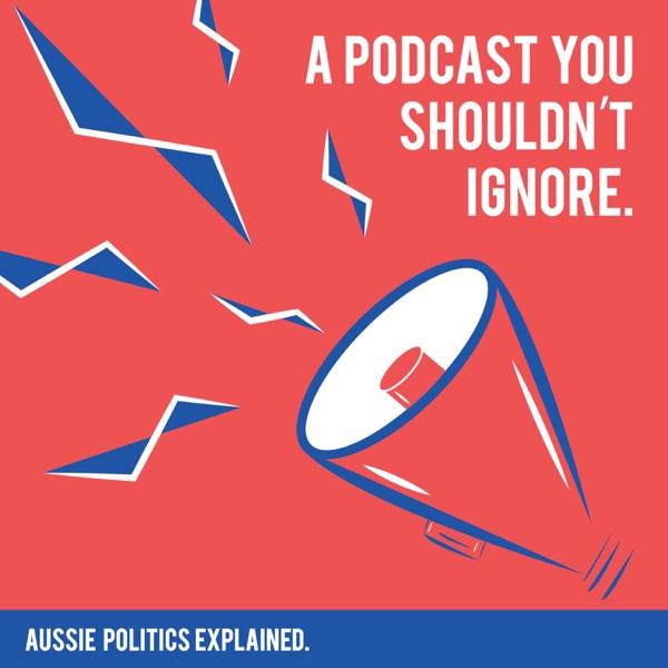 A Podcast You Shouldn't Ignore: Aussie Politics Explained