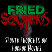 Fried Squirms Horror Movie Podcast podcast