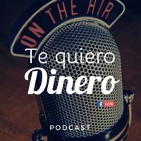 te quiero dinero podcast