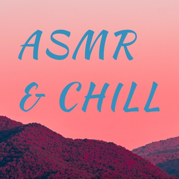 ASMR & Chill: Rest, Relax, Meditate podcast show image
