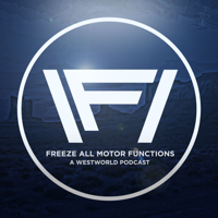 Freeze All Motor Functions: Westworld podcast