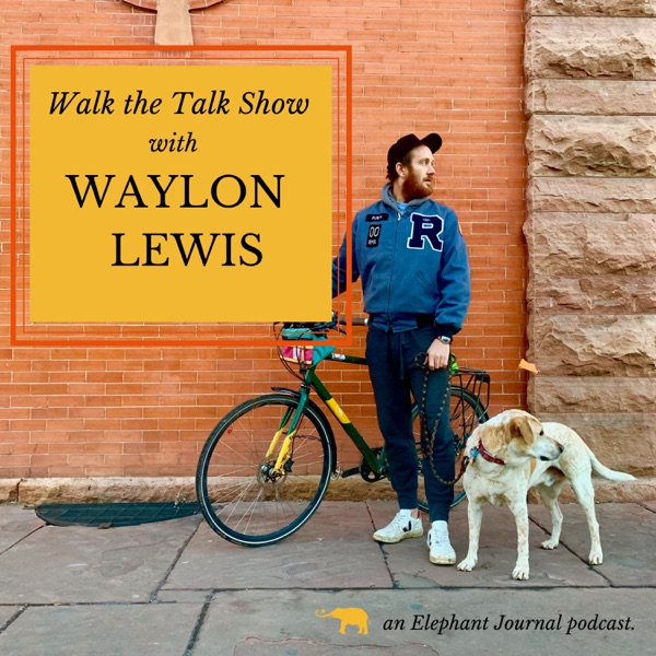 Elephant Journal: Walk the Talk Show with Waylon Lewis