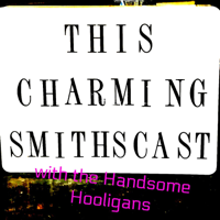This Charming Smithscast podcast