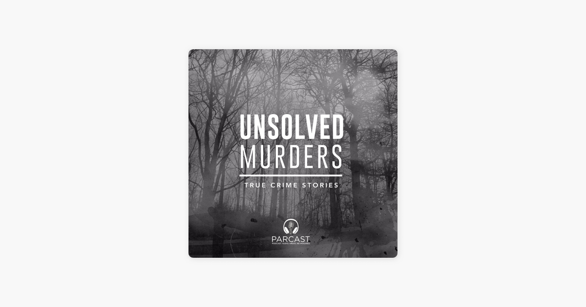 Unsolved Murders: True Crime Stories on Apple Podcasts