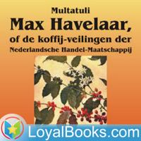 Max Havelaar, of de koffij-veilingen der Nederlandsche Handel-Maatschappij by Multatuli podcast