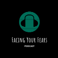 Facing Your Fears  podcast podcast