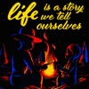Life Is A Story We Tell Ourselves artwork