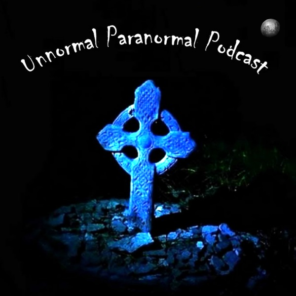 The Unnormalparanormal Podcast — For Those Interested in Spirits, Hauntings, Mysteries, UFOs and the Unexplained