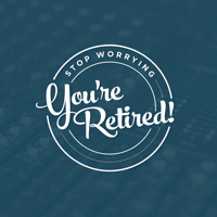Stop Worrying You're Retired podcast