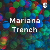 Mariana Trench podcast