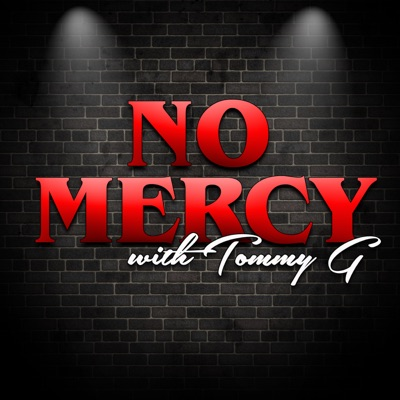 No Mercy Podcast:No Mercy with Tommy G