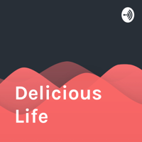 Delicious Life podcast