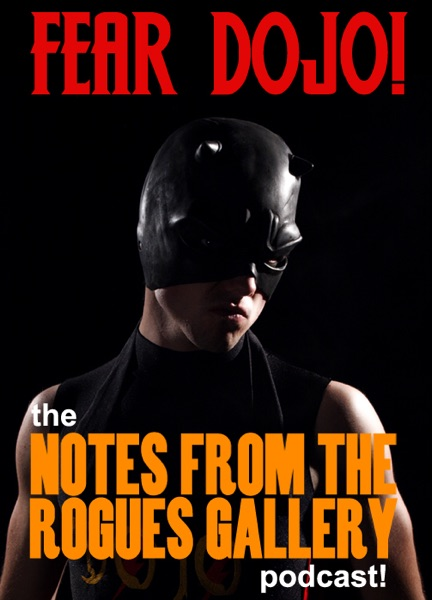 FEAR DOJO! - the NOTES FROM THE ROGUES GALLERY podcast