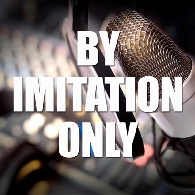 BY IMITATION ONLY podcast