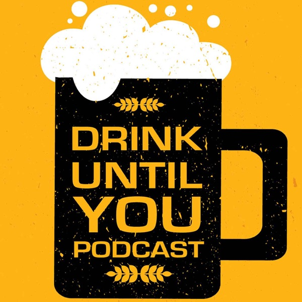 Drink Until You Podcast