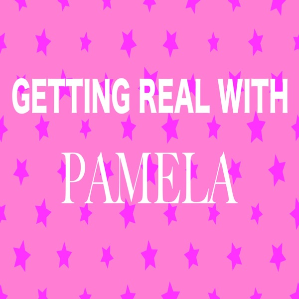 Getting Real With Pamela