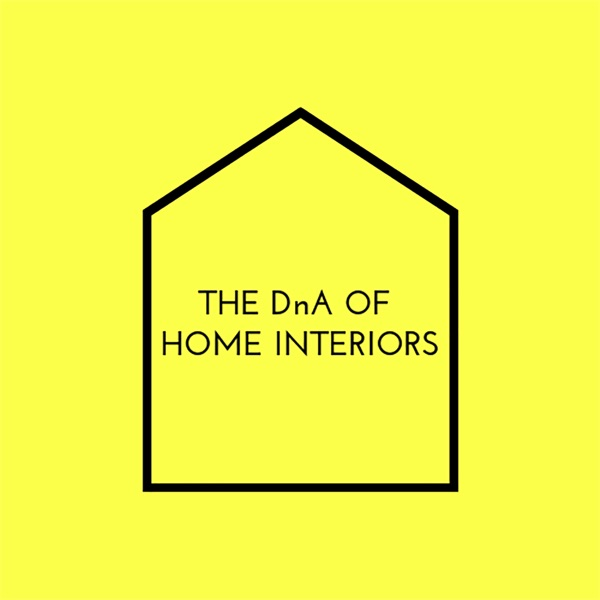 The DnA of Home Interiors Podcast