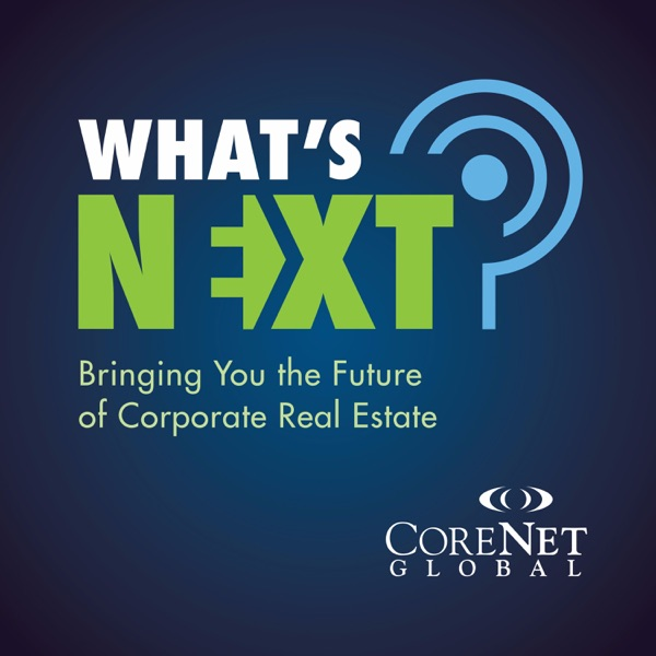 CoreNet Global's What's Next Podcast