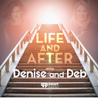 Podcast cover art for Life and After with Denise and Deb
